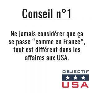 Ne jamais considérer que ça se passe comme en France. Tout est différent dans les affaires aux USA.